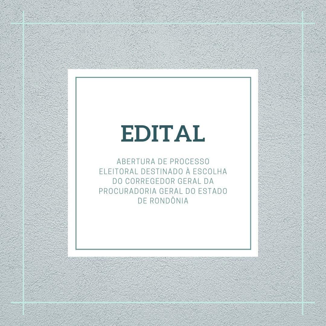 Edital de Abertura de Processo Eleitoral Destinado à Escolha do Corregedor Geral da PGE-RO