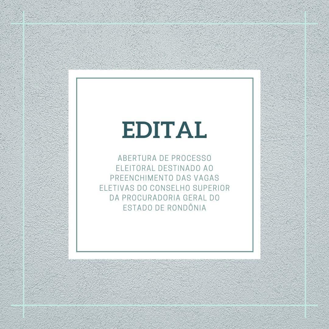 Edital de Abertura de Processo Eleitoral Destinado ao Preenchimento das Vagas Eletivas do Conselho Superior da PGE-RO